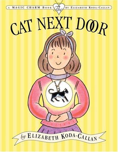 The Cat Next Door (Magic Charm Book): Elizabeth Koda-Callan