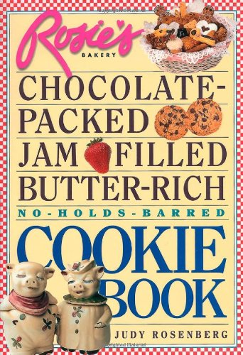 9781563055065: Rosie's Bakery Chocolate-packed, Jam Filled, Butter-rich Cookie Book