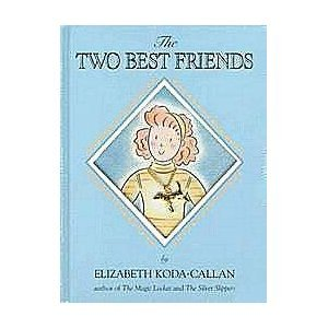 The Two Best Friends by Elizabeth Koda: Elizabeth Koda-Callan