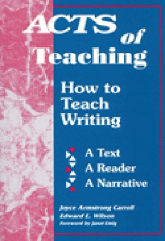 9781563080395: Acts of Teaching: How to Teach Writing: A Text, A Reader, A Narrative