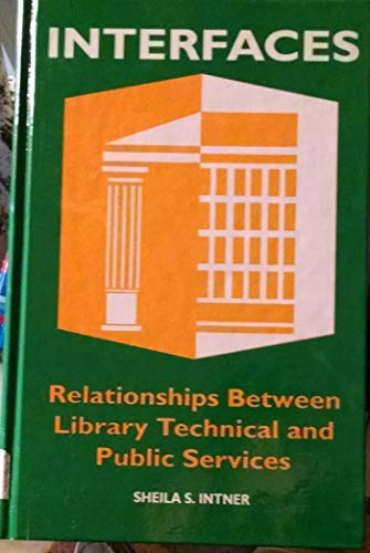 Interfaces: Relationships Between Library Technical and Public Services: Sheila S. Intner