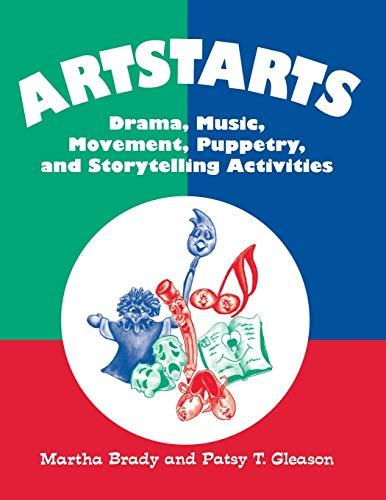 Artstarts: Drama, Music, Movement, Puppetry, and Storytelling Activities: Martha Brady, Patsy T. ...