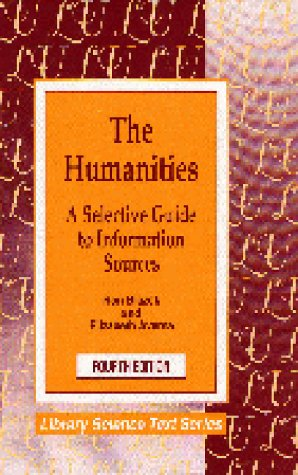 9781563081675: The Humanities: A Selective Guide to Information Sources (Library Science Text Series)