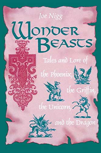 9781563082429: Wonder Beasts: Tales and Lore of the Phoenix, the Griffin, the Unicorn, and the Dragon