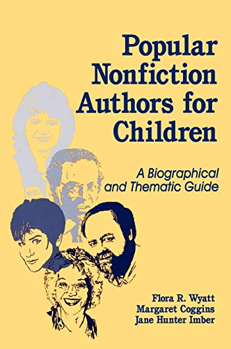 Popular Nonfiction Authors for Children: A Biographical and Thematic Guide: Wyatt, Flora;Coggins, ...