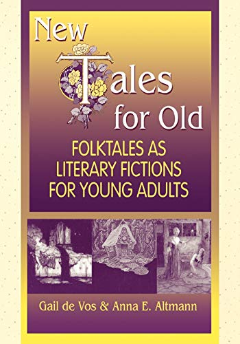 New Tales for Old: Folktales As Literary Fictions for Young Adults: de Vos, Gail, Altmann, Anna E.