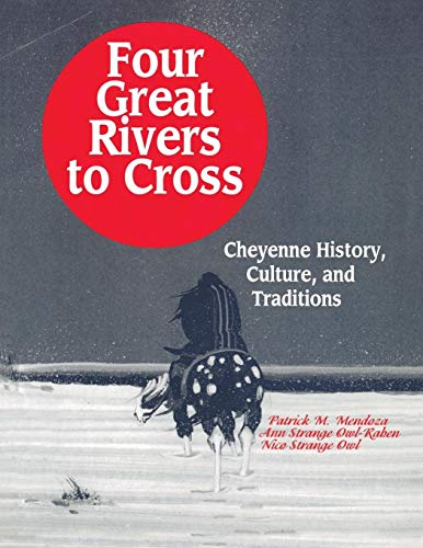 9781563084713: Four Great Rivers to Cross: Cheyenne History, Culture, and Traditions