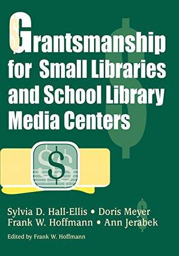 Grantsmanship for Small Libraries and School Library: Hall-Ellis, Sylvia D.