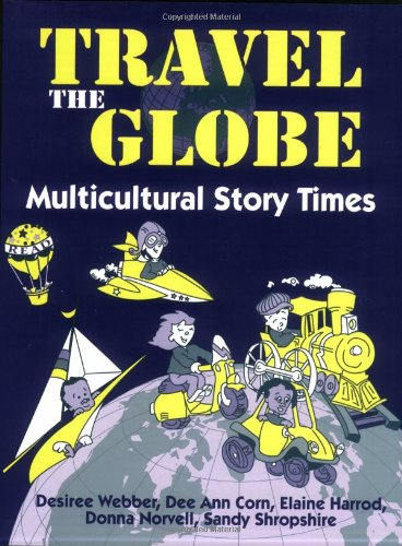 Travel the Globe: Multicultural Story Times: Webber, Desiree, Corn,