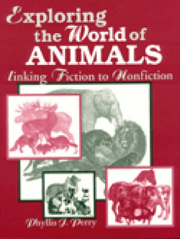 Exploring the World of Animals: Linking Fiction to Nonfiction (Literature Bridges to Science): ...