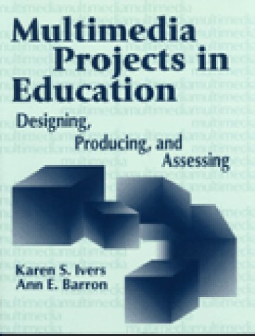 9781563085727: Multimedia Projects in Education: Designing, Producing, and Assessing