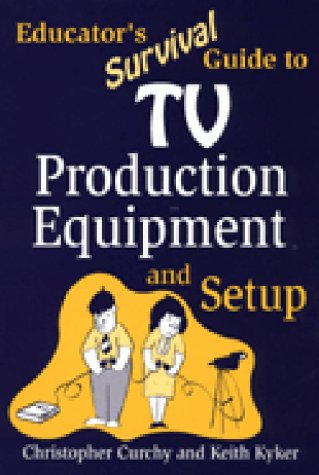 9781563085826: Educator's Survival Guide to TV Production Equipment and Setup