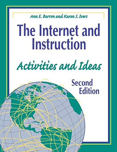 The Internet and Instruction: Activities and Ideas Second Edition: Ann E. Barron, Karen S. Ivers