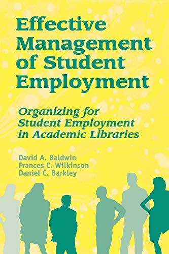 9781563086885: Effective Management of Student Employment: Organizing for Student Employment in Academic Libraries