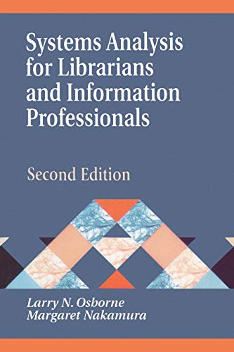 Systems Analysis for Librarians and Information Professionals, 2nd Edition (Library and Information Science Text) (156308693X) by Larry Osborne; Margaret Nakamura
