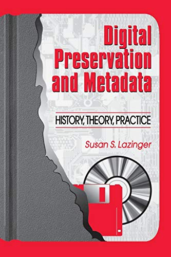 9781563087776: Digital Preservation and Metadata: History, Theory, Practice