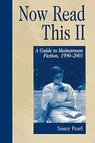 Now Read This II: A Guide to Mainstream Fiction, 1990-2001 (Genreflecting Advisory Series) (1563088673) by Nancy Pearl