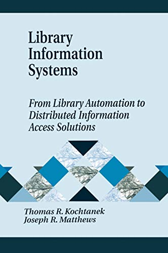 Library Information Systems From Library Automation to Distributed Information Access Solutions: ...