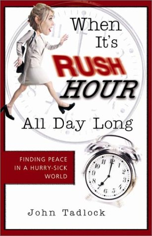 9781563097706: When It's Rush Hour All Day Long: Finding Peace in a Hurry-Sick World
