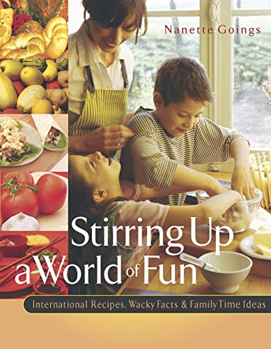 Stirring Up a World of Fun: International Recipes, Wacky Facts and Family Time Ideas