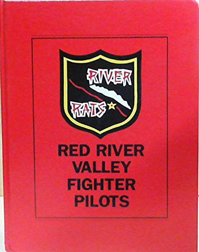 River Rats: Red River Valley (Red River Valley Fighter Pilots Association History Book): Turner ...
