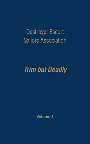Destroyer Escort Sailors Association: Trim But Deadly: Destroyer Escort Sailors