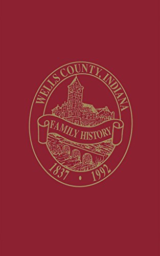 Wells County, Indiana Family History 1837-1992 limited numbered edition