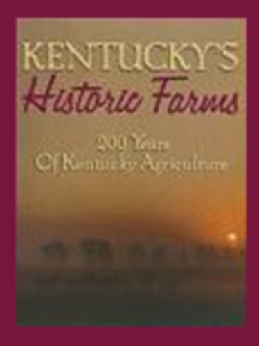 KENTUCKY'S HISTORIC FARMS: 200 YEARS OF KENTUCKY AGRICULTURE: Clark, Thomas; Beatty, Durwood; ...