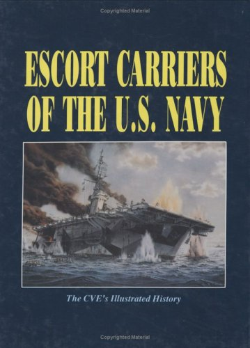 9781563111013: Escort Carriers of the U.S. Navy: The CVE's Illustrated History