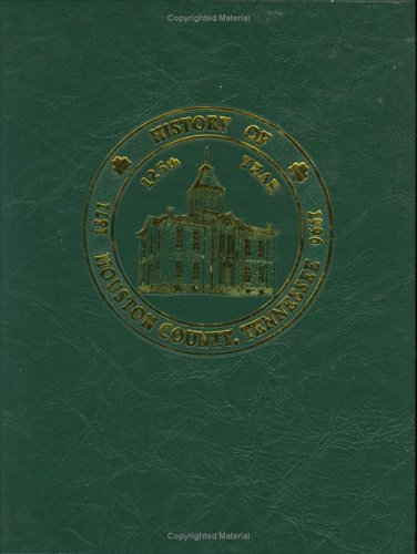 9781563111945: History of Houston County, Tennessee 1871 - 1996 - History and Families