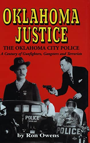 Oklahoma Justice: The Oklahoma City Police : A Century of Gunfighters, Gangsters and Terrorists: ...