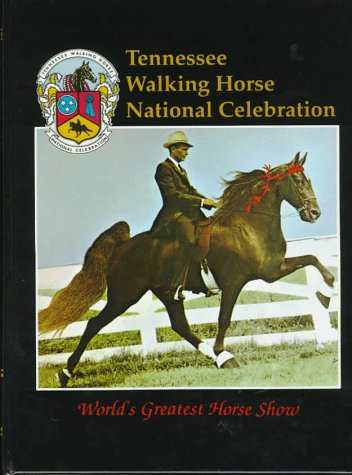 Tennessee Walking Horse National Celebration: World's Greatest Horse Show (1563113031) by Turner Publishing