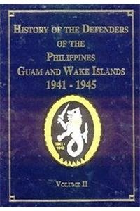 History of the Defenders of the Philippines Guam and Wake Islands, 1941-1945, Vol. 2