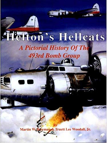 9781563114182: Helton's Hellcats : A Pictorial History Of The 493rd Bomb Group