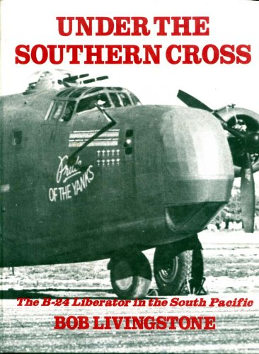Under the Southern Cross : The B-24 Liberator in the South Pacific: Bob Livingstone