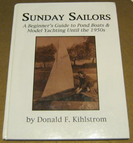 Sunday Sailors: A Beginner's Guide to Pond Boats & Model Yachting until the 1950s: ...