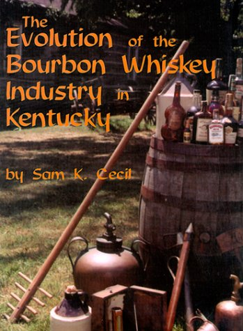 The Evolution of the Bourbon Whiskey Industry in Kentucky: Cecil, Sam K