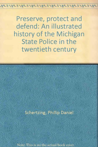 9781563116049: Preserve, protect and defend: An illustrated history of the Michigan State Police in the twentieth century