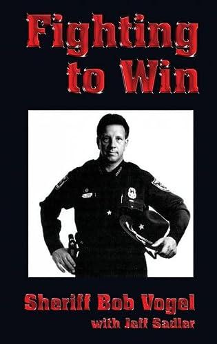 Fighting to Win: Sheriff Bob Vogel: Vogel, Bob