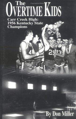 The Overtime Kids: Carr Creek High: 1956 Kentucky State Champions