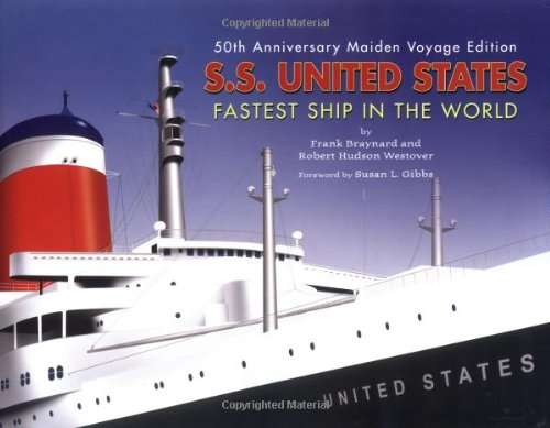 S.S. United States: Fastest Ship in the World: 50th Anniversary Maiden Voyage Edition: Braynard, ...