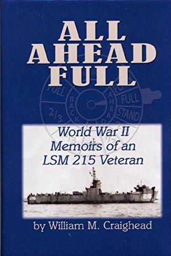 All Ahead Full: World War II Memoirs of an Lsm 215 Veteran: Craighead, William M