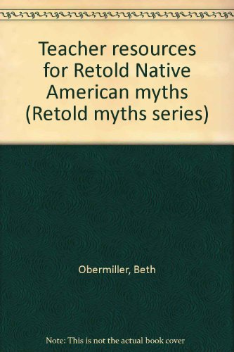Teacher resources for Retold Native American myths (Retold myths series): Obermiller, Beth