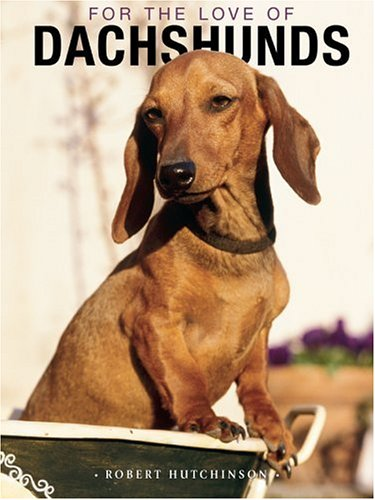 For the Love of Dachsunds HardCover Book: Robert Hutchinson