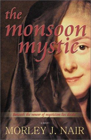 The Monsoon Mystic: A Novel: Nair, Morley J.