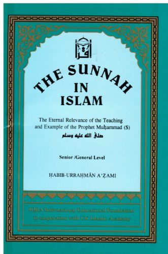 The sunnah in Islam: The eternal relevance of the teaching and example of the Prophet MuhÌ&...
