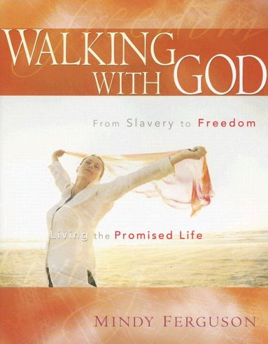 Walking with God: From Slavery to Freedom Living the Promised Life: Mindy Ferguson