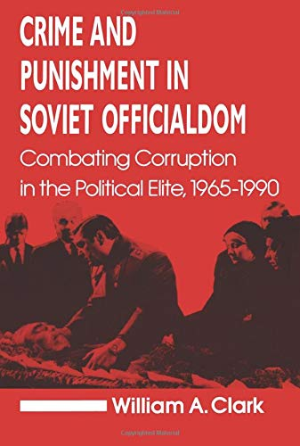 9781563240560: Crime and Punishment in Soviet Officialdom: Combating Corruption in the Soviet Elite, 1965-90 (Contemporary Soviet/Post-Soviet Politics)