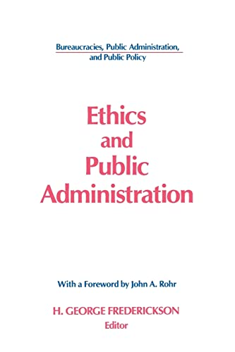 9781563240973: Ethics and Public Administration (Bureaucracies, Public Administration, and Public Policy)