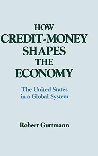 9781563241000: How Credit-money Shapes the Economy: The United States in a Global System (Columbia University Seminar)